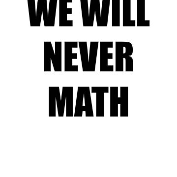 WE WILL NEVER MATH by tellmewhyoustay
