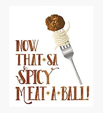 Now That's a Spicy Meatball Photographic Print