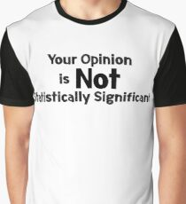 Your Opinion is not Statistically Significant Graphic T-Shirt