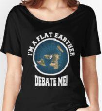 Camiseta ancha para mujer ¡Soy un Flat Earther Debate Me! Divertido diseño plano de la tierra