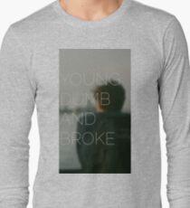 Young, Dumb & Broke  Long Sleeve T-Shirt