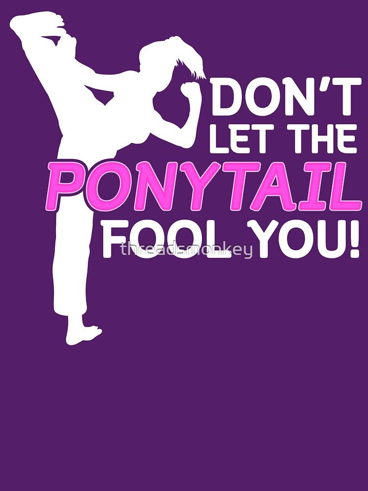 Karate Girls Lassen Sie sich nicht vom Pferdeschwanz täuschen von threadsmonkey