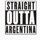 Straight Outta Argentina by Chrome Clothing