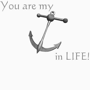 You are my anchor in life! by ArtisticByNature