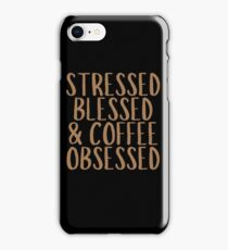 Stressed Blessed And Coffee Obsessed  iPhone Case/Skin