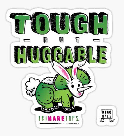 Tough but Huggable Sticker