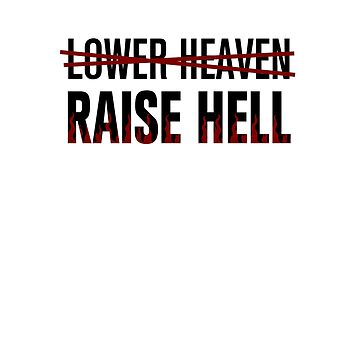 Lower Heaven Raise Hell by HandDrawnTees