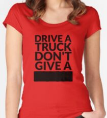 Drive a Truck Don't Give A... Women's Fitted Scoop T-Shirt