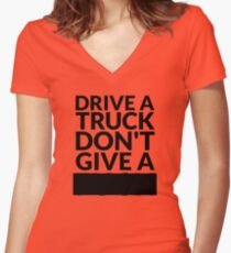Drive a Truck Don't Give A... Women's Fitted V-Neck T-Shirt