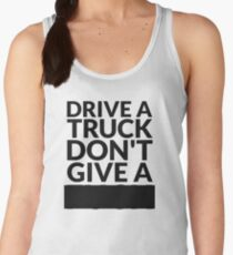 Drive a Truck Don't Give A... Women's Tank Top