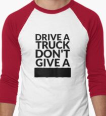 Drive a Truck Don't Give A... Men's Baseball ¾ T-Shirt