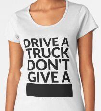 Drive a Truck Don't Give A... Women's Premium T-Shirt
