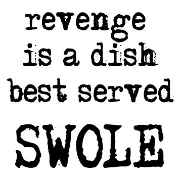Revenge Is A Dish Best Served SWOLE by hobowisdom