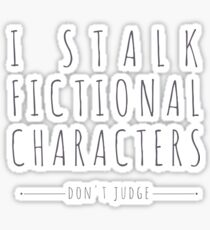 i stalk fictional characters Sticker