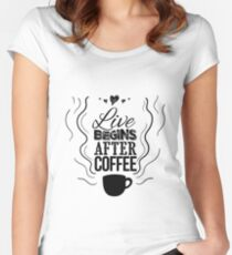 Live begins after coffee Women's Fitted Scoop T-Shirt