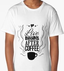 Live begins after coffee Long T-Shirt