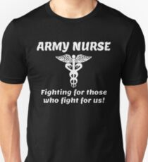 ARMY NURSE FIGHTING FOR THOSE WHO FIGHT FOR US T-Shirt