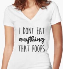 I Don't Eat Anything That Poops Vegan Vegetarian Funny  Women's Fitted V-Neck T-Shirt