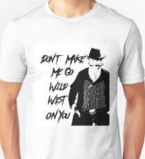 """""""Don't Make Me Go Wild West On You"""" Unisex T-Shirt"""