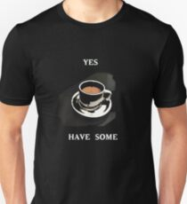 Coffee?  Yes Have Some Unisex T-Shirt