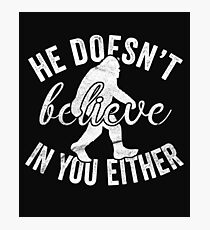 He Doesn't Believe In You Either Photographic Print