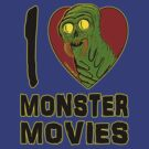 I Love Monster Movies by jarhumor