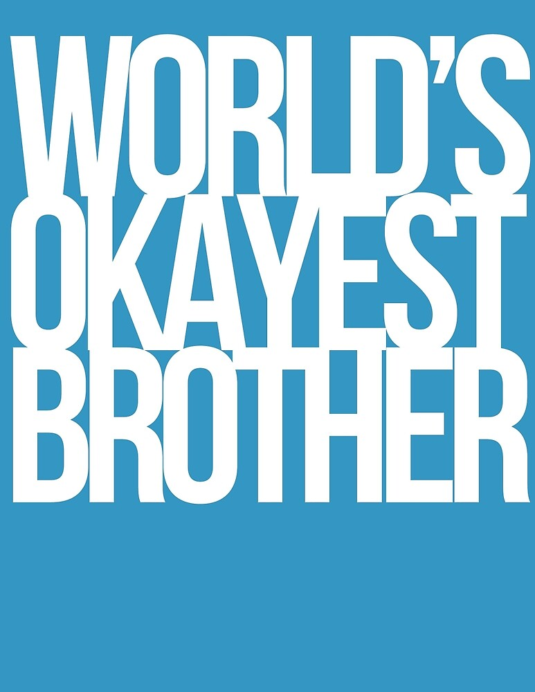 Worlds Okayest Brother by quinnwentz777