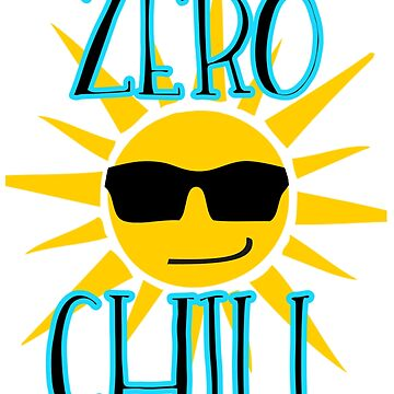 Zero Chill Funny Sarcastic Design by JennitechDesign