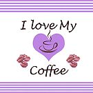 I Love My Coffee by Ilunia Felczer