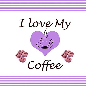 I Love My Coffee by demijohn