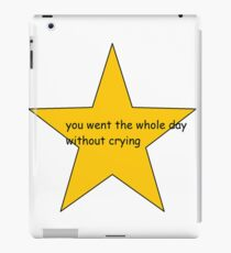 You went the Whole Day without Crying iPad Case/Skin