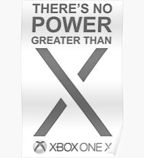there's no power greater than  x box one x Poster