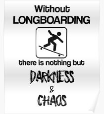 Without Longboarding - Funny Skateboarding Merch Poster