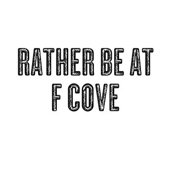 Rather Be At F Cove by eastcoastliving