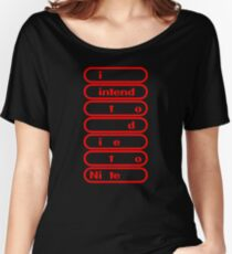 i intend to die tonite - nintendo Women's Relaxed Fit T-Shirt