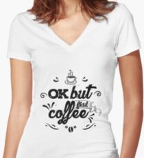 OK but fist coffee... Women's Fitted V-Neck T-Shirt