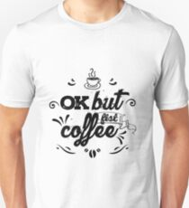 OK but fist coffee... T-Shirt