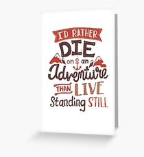 I'd rather die on an adventure Greeting Card