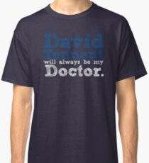 David Tennant Will Always Be My Doctor Classic T-Shirt
