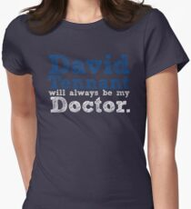 David Tennant Will Always Be My Doctor Women's Fitted T-Shirt