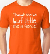 Though she be but little, she is fierce. Unisex T-Shirt