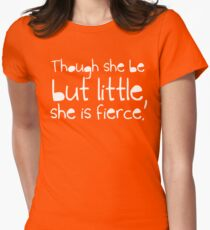 Though she be but little, she is fierce. Women's Fitted T-Shirt