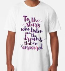 Camiseta larga To the stars who listen and the dreams that are answered