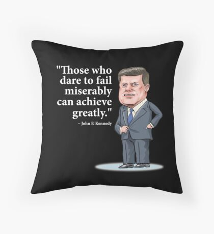 """President John F. Kennedy - """"Those who dare to fail miserably can achieve greatly"""" Throw Pillow"""