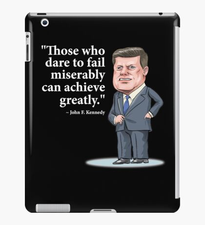 """President John F. Kennedy - """"Those who dare to fail miserably can achieve greatly"""" iPad Case/Skin"""