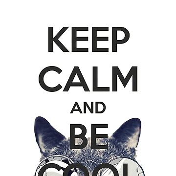 Keep Calm and Be Cool by MrGreed