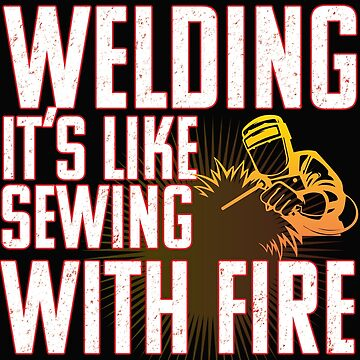 Welder Funny Distressed Design - Welding Its Like Sewing With Fire by kudostees