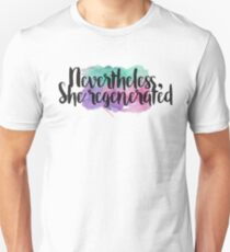 Nevertheless, she regenerated T-Shirt
