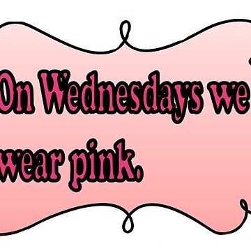 On Wednesdays we wear pink - Mean Girls Quote by Suzeology