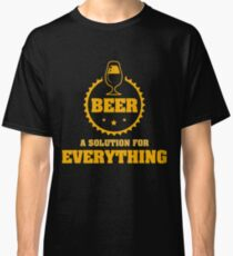 BEER - A Solution for Everything Classic T-Shirt
